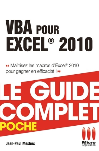 VBA pour Excel 2010 - Le guide complet. Maîtrisez les macros d'Excel 2010 pour gagner en efficacité !