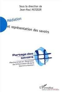 Jean-Paul Metzger et Yves Badillo - Médiation et représentation des savoirs.