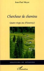 Jean-Paul Meyer - Chercheur de chemins - Quatre-vingts ans d'histoire(s).