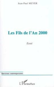 Jean-Paul Meyer - Les fils de l'an 2000 - Essai.