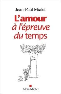 Jean-Paul Mialet - L'amour à l'épreuve du temps.