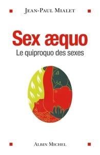 Jean-Paul Mialet - Sex aequo - Le quiproquo des sexes.