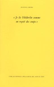 Jean-Paul Michel - Je lis Hölderlin comme on reçoit des coups.
