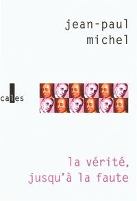 Jean-Paul Michel - La vérité jusqu'à la faute.