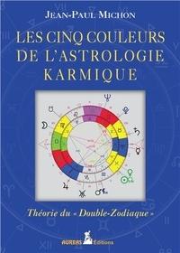 """Jean-Paul Michon - Les cinq couleurs de l'astrologie karmique - Théorie du """"Double-Zodiaque""""."""