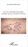Jean-Paul Minvielle - Je les croyais pauvres, alors qu'ils étaient Peuls - Essai sur la mondialisation et le développement.