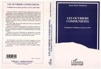Jean-Paul Molinari - Les ouvriers communistes - Sociologie de l'adhésion ouvrière au PCF.
