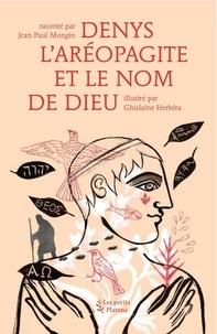 Jean-Paul Mongin - Denys l'Aréopagite et le nom de Dieu.