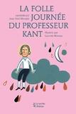 Jean-Paul Mongin - La folle journée du professeur Kant - D'après la vie et l'oeuvre d'Emmanuel Kant.