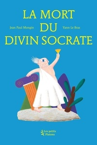 Jean-Paul Mongin - La mort du divin Socrate.
