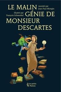 Jean-Paul Mongin - Le malin génie de monsieur Descartes.