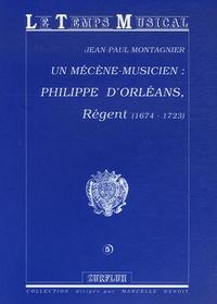 Jean-Paul Montagnier - Un mécène-musicien : Philippe d'Orléans régent (1674-1723).