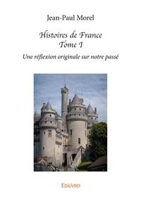 Jean-Paul Morel - Histoires de France - Tome 1.