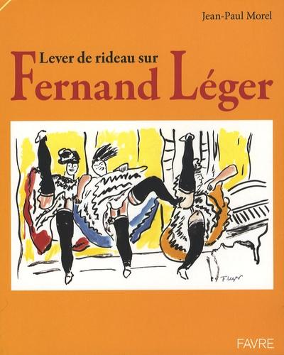 Jean-Paul Morel - Lever de rideau sur Fernand Léger.