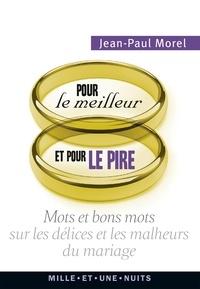 Jean-Paul Morel - Pour le meilleur et pour le pire - Mots et bons mots sur les délices et les malheurs du mariage.
