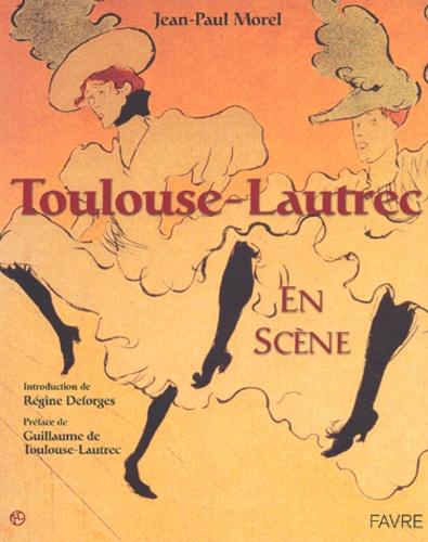 Jean-Paul Morel - Toulouse-Lautrec en scène.