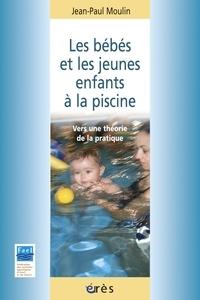 Jean-Paul Moulin - Les bébés et les jeunes enfants à la piscine - Vers une théorie de la pratique.