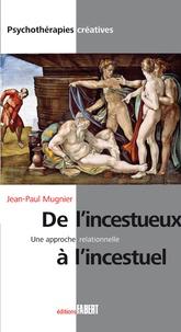 Jean-Paul Mugnier - De l'incestueux à l'incestuel, une approche relationnelle.