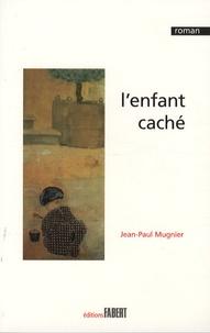 Jean-Paul Mugnier - L'enfant caché.