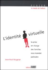 Jean-Paul Mugnier - L'identité virtuelle - La prise en charge des familles sous mandat judiciaire suivi de Conduites à risque chez l'enfant et l'adolescent.