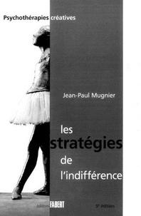 Jean-Paul Mugnier - Les stratégies de l'indifférence - Suivi de La prise en charge de l'enfant victime d'abus sexuels et de sa famille.