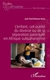 Jean-Paul Mwenge Ngoie - L'enfant, cet oublié du divorce ou de la séparation parentale en Afrique subsaharienne.