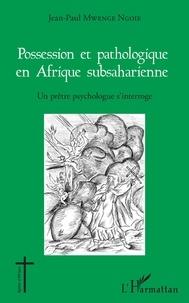 Possession et pathologique en Afrique subsaharienne- Un prêtre psychologue s'interroge - Jean-Paul Mwenge Ngoie |