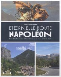 Jean-Paul Naddeo - Eternelle Route Napoléon - Entre Belle Provence et Vallées Alpines, sur les traces du Vol de l'Aigle.