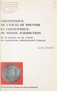 Jean-Paul Negrin - Contentieux de l'excès de pouvoir et contentieux de pleine juridiction - De la dualité ou de l'unité du contentieux administratif français.