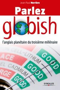 Jean-Paul Nerrière - Parlez globish - L'anglais planétaire du troisième millénaire.