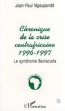 Jean-Paul Ngoupandé - Chronique de la crise centrafricaine, 1996-1997 - Le syndrome Barracuda.