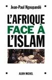 Jean-Paul Ngoupandé - L'Afrique face à l'islam - Les enjeux africains de la lutte contre le terrorisme.