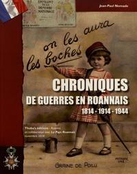 Jean-Paul Nomade - Chroniques de guerres en Roannais 1814-1914-1944.