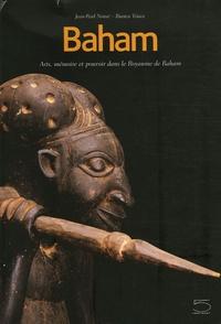 Jean-Paul Notué et Bianca Triaca - Baham - Arts, mémoire et pouvoir dans le Royaume de Baham (Cameroun).