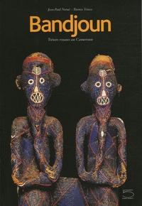 Jean-Paul Notué et Bianca Triaca - Bandjoun - Trésors royaux au Cameroun Bandjoun : tradition dynamique, création et vie.