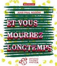Jean-Paul Nozière - Et vous mourrez longtemps.