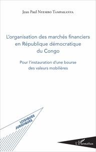 L'organisation des marchés financiers en République démocratique du Congo- Pour l'instauration d'une bourse des valeurs mobilières - Jean-Paul Nyembo Tampakanya pdf epub