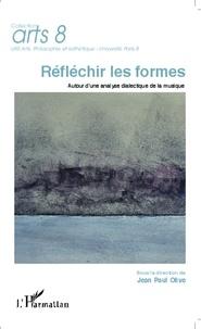 Jean-Paul Olive - Réfléchir les formes - Autour d'une analyse dialectique de la musique.
