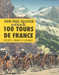 Jean-Paul Ollivier - 100 tours de France - Exploits, drames & légendes.