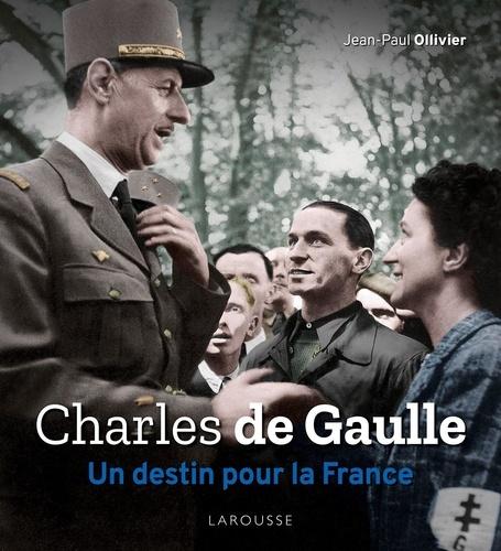 Charles de Gaulle. Un destin pour la France