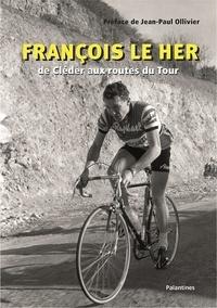 Jean-Paul Ollivier - François Le Her - De Cléder aux routes du Tour.