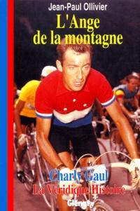 Jean-Paul Ollivier - L'Ange de la montagne - Charly Gaul : la véridique histoire.