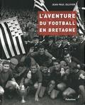 Jean-Paul Ollivier - L'aventure du football en Bretagne.