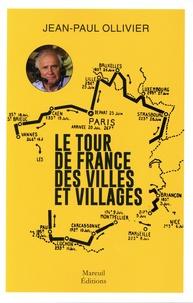 Jean-Paul Ollivier - Le Tour de France des villes et villages.