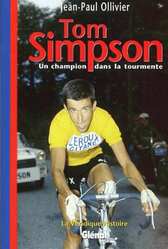 Tom Simpson. Un champion dans la tourmente - Jean-Paul Ollivier