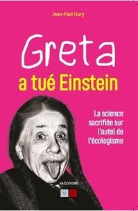 Jean-Paul Oury - Greta a tué Einstein - La science sacrifiée sur l'autel de l'écologisme.