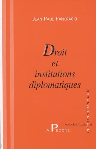 Jean-Paul Pancracio - Droit et institutions diplomatiques.
