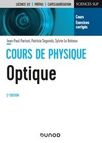 Jean-Paul Parisot et Patricia Segonds - Cours de physique optique - 2e éd. - Cours et exercices corrigés.