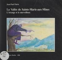 Jean-Paul Patris et  Collectif - La vallée de Sainte-Marie-aux-Mines - L'étrange et le merveilleux.