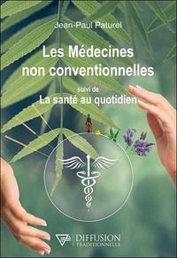 Jean-paul Paturel - Les médecines non conventionnelles suivi de La santé au quotidien.